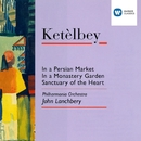 Ketèlbey: In a Persian Market/John Lanchbery/Philharmonia Orchestra/Ambrosian Singers