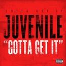 Gotta Get It/Juvenile