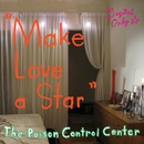 Make Love A Star/The Poison Control Center