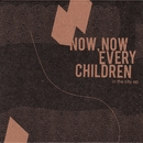 In The City EP/Now, Now Every Children