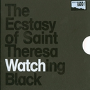 Watching black/Ecstasy Of St. Theresa