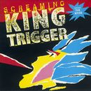 Screaming/King Trigger