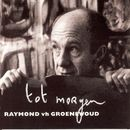 Tot Morgen/Raymond Van Het Groenewoud