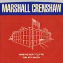 Whenever You're On My Mind / Jungle Rock (45 Version)/Marshall Crenshaw