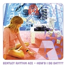 How'd I Do Dat [playlist 1] (playlist 1)/Bentley Rhythm Ace