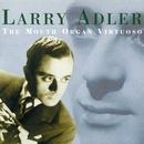 The Mouth Organ Virtuoso/Larry Adler