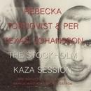The Stockholm Kaza Session/Rebecka Törnqvist/Per 'Texas' Johansson