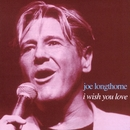 I Wish You Love/Joe Longthorne