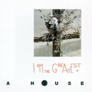 I Am The Greatest/A House