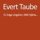 Oh, Eviga Ungdom, Mitt Hjärta.../Evert Taube