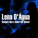 Sempre Que O Amor Me Quiser/Lena D'Água