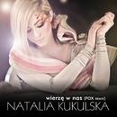 Wierze W Nas (FOX Remix)/Natalia Kukulska/Michal Dabrowka