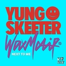 Next To Me/Yung Skeeter & Wax Motif