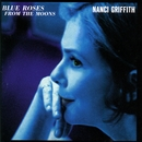 Blue Roses From The Moons/Nanci Griffith