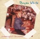 Dreaming Of Christmas/Bryan White