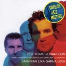 Swedish Jazz Masters: Man Kan Lika Gärna Leva/Per 'Texas' Johansson