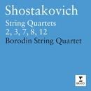 Shostakovich: String Quartets Nos. 2, 3, 7, 8 & 12/Borodin Quartet