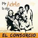 Me Lo Dijo Adela/El Consorcio