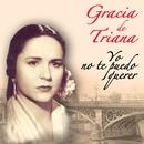 Yo No Te Puedo Querer/Gracia De Triana