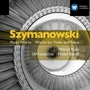 Szymanowski: Violin and Piano Music/Mikhail Rudy/Michel Béroff/Ulf Hoelscher
