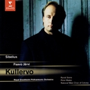 Sibelius - Kullervo/Paavo Järvi/Randi Stene/Peter Mattei/National Male Choir of Estonia/Stockholm Philharmonic Orchestra