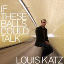 If These Balls Could Talk/Louis Katz