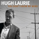 You Don't Know My Mind/Hugh Laurie