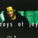 Still Be/Toys Of Joy