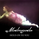 Hold On To You/Madrugada