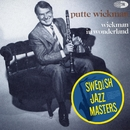 Swedish Jazz Masters: Wickman In Wonderland/Putte Wickman