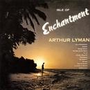 Isle Of Enchantment/Arthur Lyman