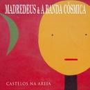 Castelos Na Areia/Madredeus & A Banda Cósmica