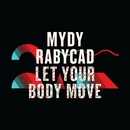 Let Your Body Move/Mydy Rabycad