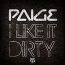 I Like It Dirty/Paige