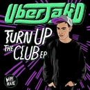 Turn Up The Club EP/Uberjak'd