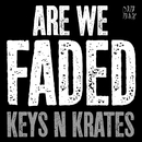 Are We Faded/Keys N Krates