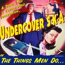 The Things Men Do/Undercover S.K.A.