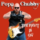 The Fight Is On/Popa Chubby