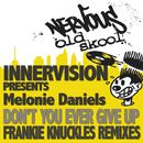 Don't You Ever Give Up feat. Melonie Daniels - Frankie Knuckles Remixes/Innervision