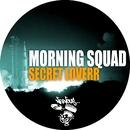 Secret Loverr/Morning Squad