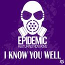 I Know You Well (feat. Novaking)/Epidemic