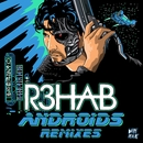 Androids (Remixes)/R3hab