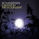 Caught In The Moonlight/Si Cranstoun