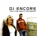 You Can Walk On Water/DJ ENCORE