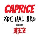 Xde Hal Bro (feat. REZ)/Caprice