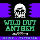 Wild Out Anthem (feat. Jay Colin)/Wally Lopez