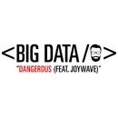 Dangerous (feat. Joywave)/Big Data