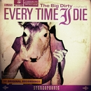 The Big Dirty/Every Time I Die