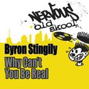 Why Can't You Be Real ?/Byron Stingily & Danny Tenaglia
