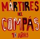 10 años de Mártires (CD+DVD Digipack)/MARTIRES DEL COMPAS